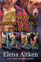 Bears of Grizzly Ridge: Volume 2 ebook by Elena Aitken