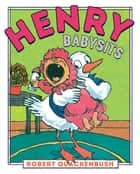 Henry Babysits ebook by Robert Quackenbush, Robert Quackenbush