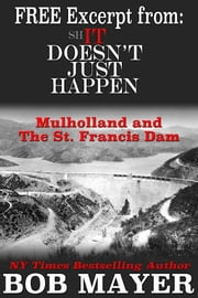 Mulholland and The St. Francis Dam - Free Excerpt from Shit Doesn't Just Happen ebook by Bob Mayer