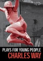 Plays for Young People ebook by Charles Way, Rosamunde Hutt