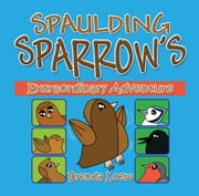 Spaulding Sparrow's Extraordinary Adventure ebook by New England Vintage Film Society, Inc.