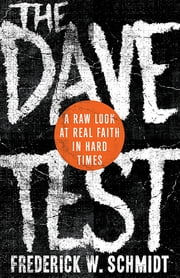The Dave Test - A Raw Look at Real Faith in Hard Times ebook by Frederick W. Schmidt
