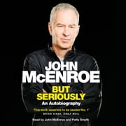 But Seriously - An Autobiography audiobook by John McEnroe
