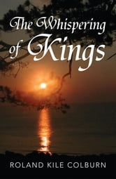 The Whispering of Kings ebook by Roland Kile Colburn