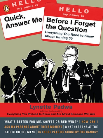 Quick, Answer Me Before I Forget the Question - 100 Answers You're Old Enough to Hear ebook by Lynette Padwa