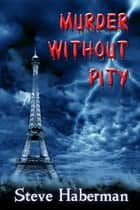 Murder Without Pity ebook by Steve Haberman