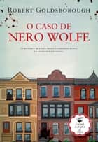 O Caso de Nero Wolfe ebook by Robert Goldsborough