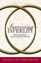 Surviving Infidelity: Making Decisions, Recovering from the Pain ebook by Rona B. Subotnik