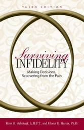 Surviving Infidelity: Making Decisions, Recovering from the Pain - Making Decisions, Recovering from the Pain ebook by Rona B. Subotnik