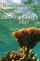 The Great Barrier Reef ebook by James Woodford