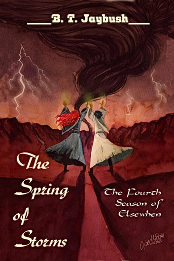 The Spring of Storms: The Fourth Season of Elsewhen ebook by B. T. Jaybush