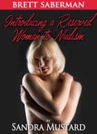 Brett Saberman: Introducing a Reserved Woman to Nudism ebook by Sandra Mustard