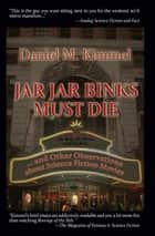 Jar Jar Binks Must Die... and Other Observations about Science Fiction Movies ebook by Daniel M. Kimmel