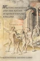 Writing Conscience and the Nation in Revolutionary England ebook by Giuseppina Iacona Lobo