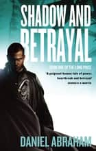 Shadow And Betrayal - Book One of The Long Price ebook by Daniel Abraham