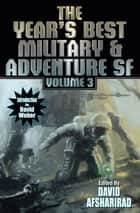 The Year's Best Military & Adventure SF Volume 3 ebook by David Afsharirad