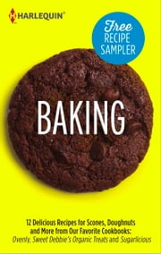 Baking Recipe Sampler - Delicious Recipes for Scones, Doughnuts and More from Our Favorite Cookbooks: Ovenly, Sweet Debbie's Organic Treats and Sugarlicious Ovenly\Sweet Debbie's Organic Treats\Sugarlicious ebook by Harlequin,Debbie Adler,Meaghan Mountford