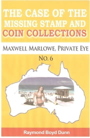 Maxwell Marlowe, Private Eye...The Case of the Missing Stamp and Coin Collections ebook by Raymond Boyd Dunn