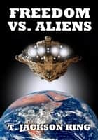 Freedom Vs. Aliens - Aliens Series, #3 ebook by T. Jackson King