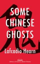 Some Chinese Ghosts - A Library of America eBook Classic ebook by