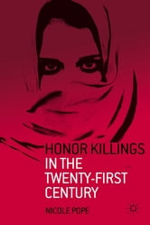 Honor Killings in the Twenty-First Century ebook by Nicole Pope