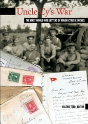 Uncle Cy's War - The First World War Letters of Major Cyrus F. Inches ebook by Valerie Teed