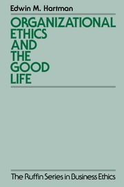Organizational Ethics and the Good Life ebook by Edwin Hartman