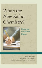 Who's the New Kid in Chemistry? - Exploring Uncharted Waters ebook by John D. Butler