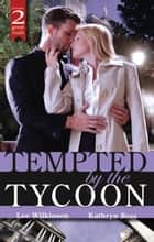 Tempted By The Tycoon - Box Set, Books 1-2 ebook by Lee Wilkinson, Kathryn Ross