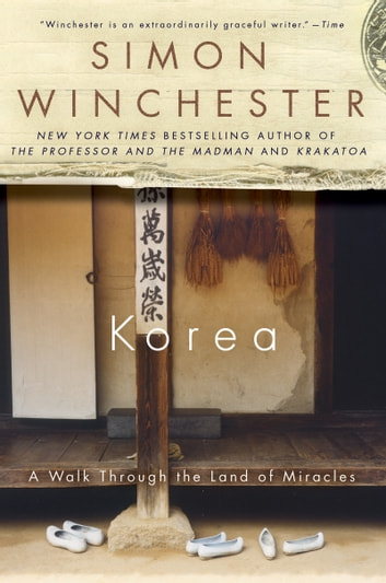 Korea - A Walk Through the Land of Miracles ebook by Simon Winchester