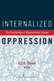 Internalized Oppression - The Psychology of Marginalized Groups ebook by E.J.R. David, Ph.D.