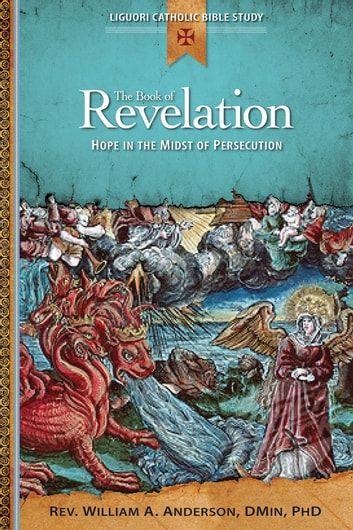 The Book of Revelation - Hope in the Midst of Persecution ebook by William A Anderson