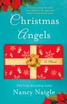 Christmas Angels - A Novel eBook by Nancy Naigle