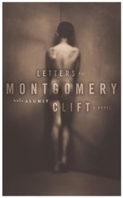 Letters to Montgomery Clift ebook by Noel Alumit