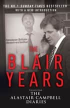 The Blair Years - Extracts from the Alastair Campbell Diaries ebook by Alastair Campbell