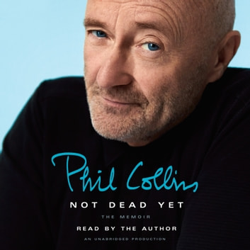 Not Dead Yet - The Memoir audiobook by Phil Collins
