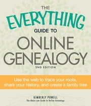 The Everything Guide to Online Genealogy, 2nd Edition: Use the Web to trace your roots, share your history, and create a family tree ebook by Kimberly Powell