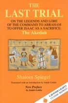 The Last Trial--On the Legends and Lore of the Command to Abraham to Offer Isaac as a Sacrifice: The Akedah ebook by Shalom Spiegel, Judah Goldin