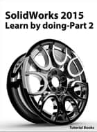SolidWorks 2015 Learn by doing-Part 2 (Surface Design, Mold Tools, and Weldments) ebook by Tutorial Books