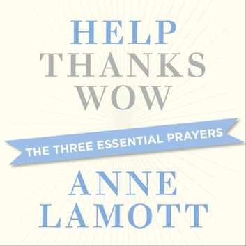 Help, Thanks, Wow audiobook by Anne Lamott