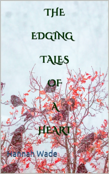 The Edging Tales Of A Heart ebook by Hannah Wade