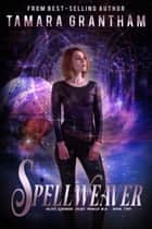 Spellweaver ebook by Tamara Grantham