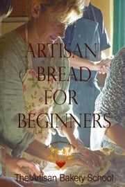 Artisan Bread for Beginners ebook by The Artisan Bakery School