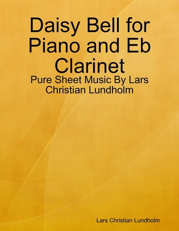 Daisy Bell for Piano and Eb Clarinet - Pure Sheet Music By Lars Christian Lundholm ebook by Lars Christian Lundholm