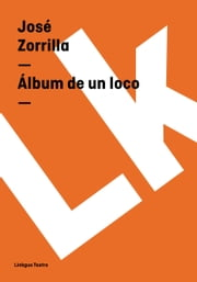 Álbum de un loco ebook by José Zorrilla
