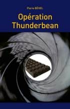 Opération Thunderbean ebook by Pierre Béhel