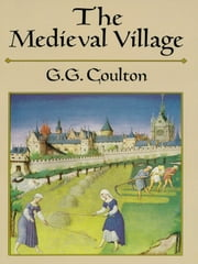The Medieval Village ebook by G. G. Coulton