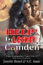 Help! I'm Locked in Camden - Fairy Godmother Tales, #2 ebook by S.E. Isaac, Josette Reuel