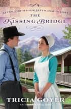 The Kissing Bridge ebook by Tricia Goyer