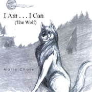 I Am . . . I Can - The Wolf ebook by Marie Chase